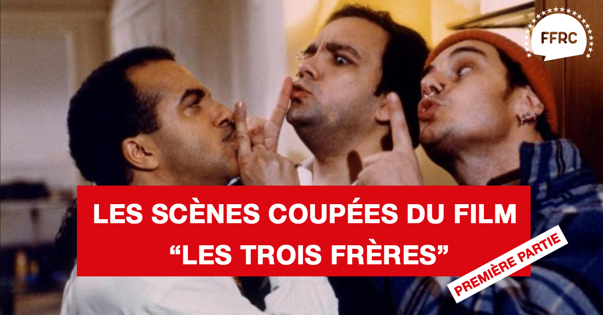 """Les scènes coupées du film culte """"Les 3 frères"""" (première partie)"""